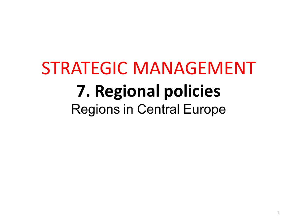 STRATEGIC MANAGEMENT 7. Regional policies Regions in Central Europe 1