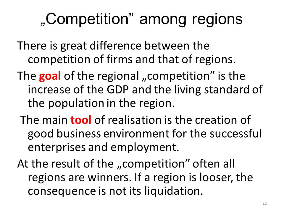 """ Competition"" among regions There is great difference between the competition of firms and that of regions. The goal of the regional ""competition"" is"
