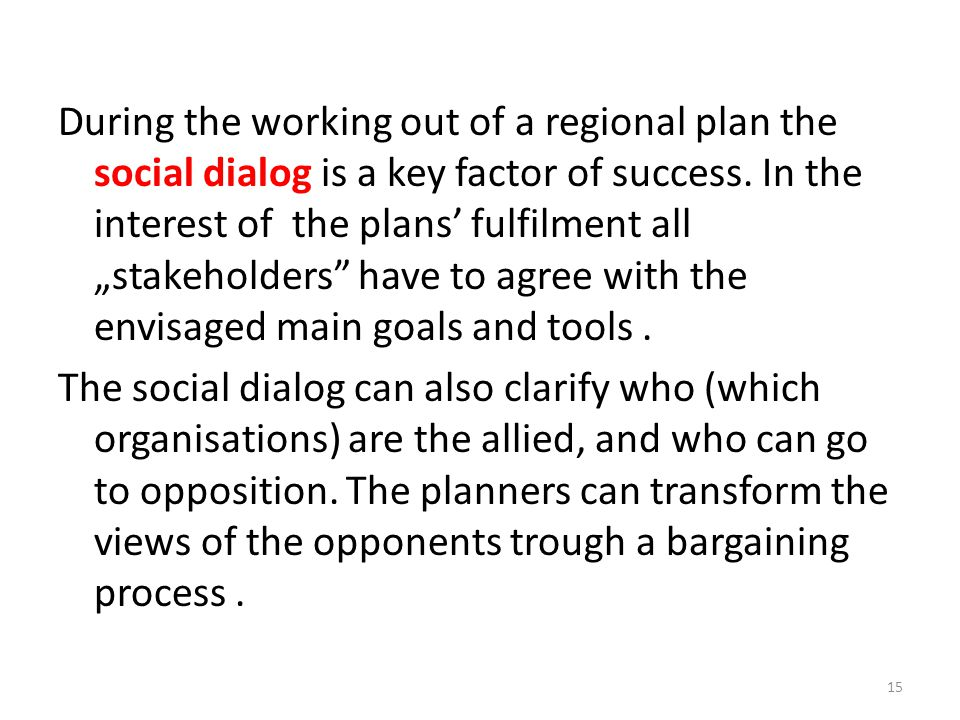 "During the working out of a regional plan the social dialog is a key factor of success. In the interest of the plans' fulfilment all ""stakeholders"" ha"