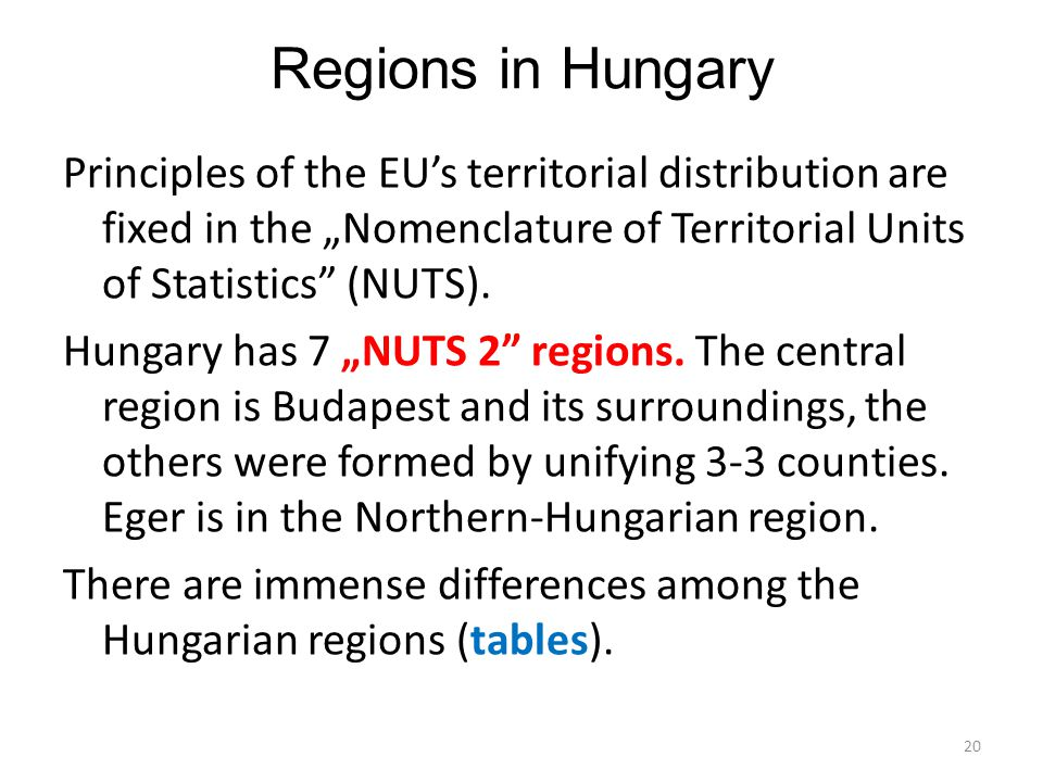 "Regions in Hungary Principles of the EU's territorial distribution are fixed in the ""Nomenclature of Territorial Units of Statistics"" (NUTS). Hungary"