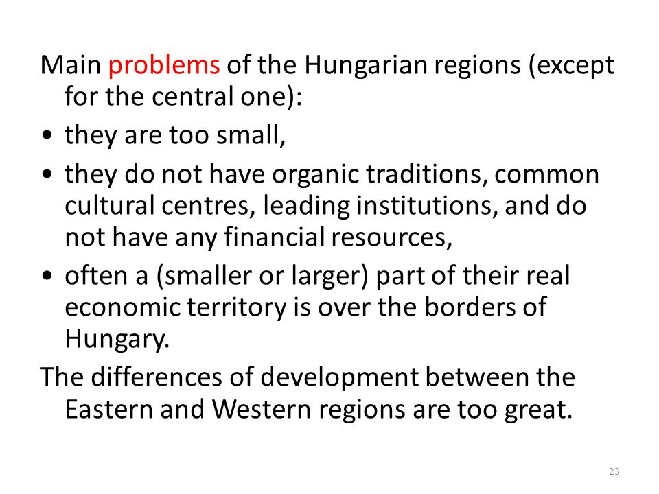 Main problems of the Hungarian regions (except for the central one): they are too small, they do not have organic traditions, common cultural centres,