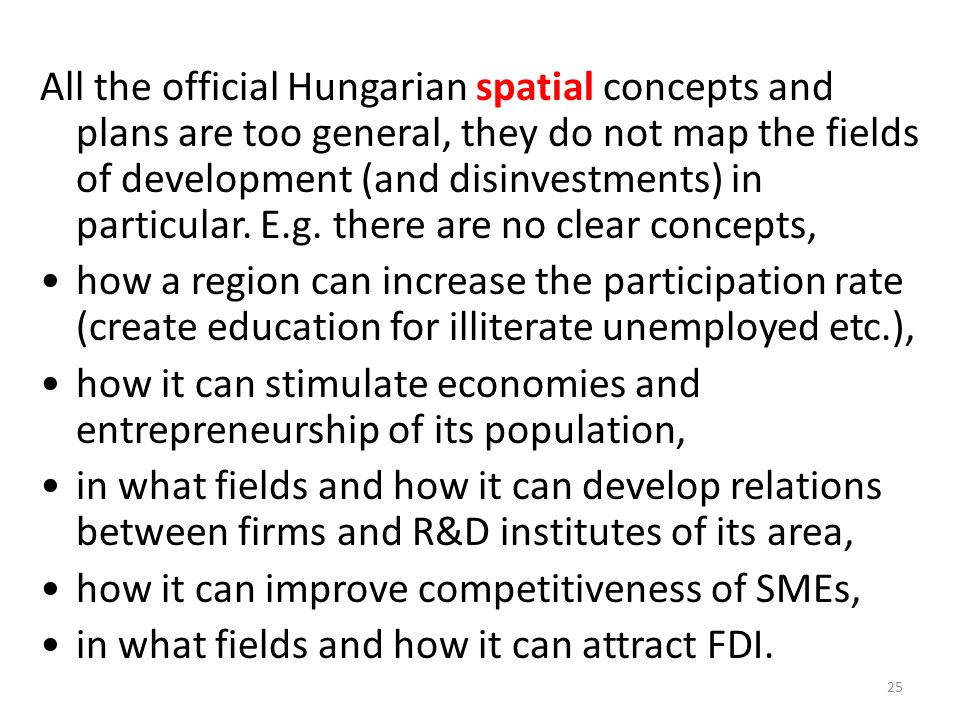 All the official Hungarian spatial concepts and plans are too general, they do not map the fields of development (and disinvestments) in particular. E