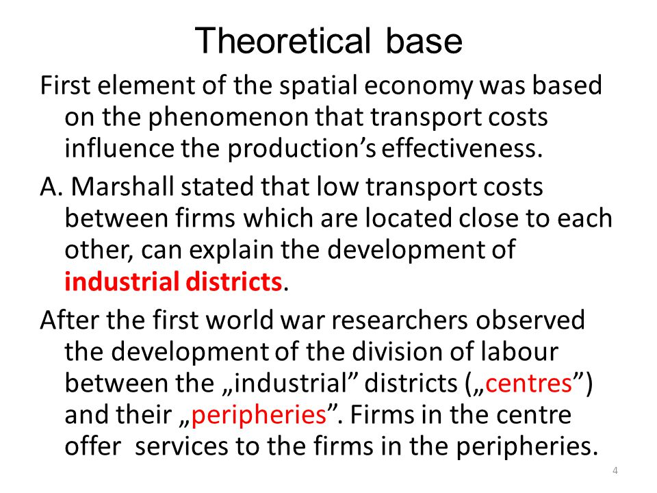 Theoretical base First element of the spatial economy was based on the phenomenon that transport costs influence the production's effectiveness. A. Ma