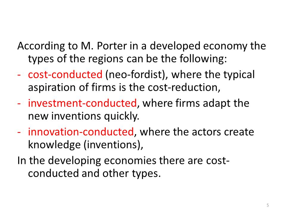 According to M. Porter in a developed economy the types of the regions can be the following: -cost-conducted (neo-fordist), where the typical aspirati