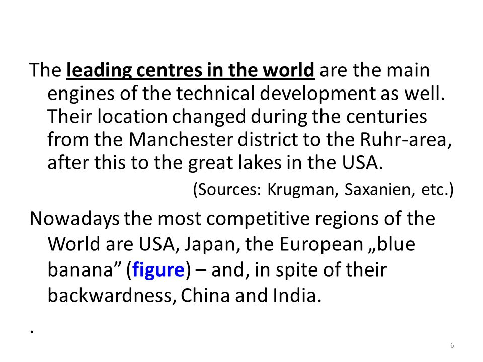 The leading centres in the world are the main engines of the technical development as well. Their location changed during the centuries from the Manch