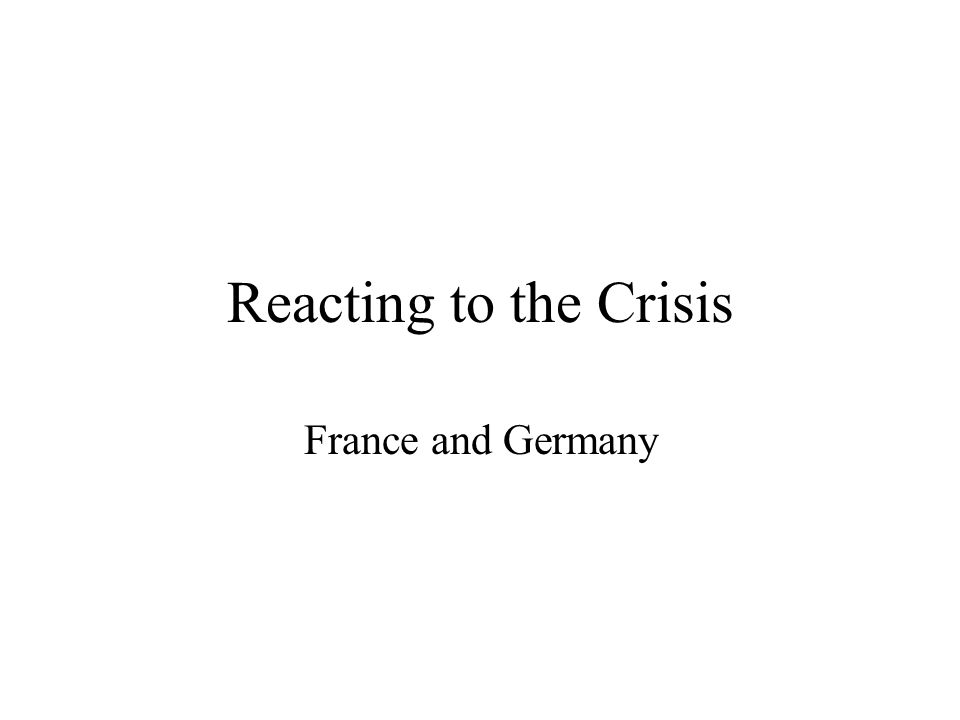 Reacting to the Crisis France and Germany