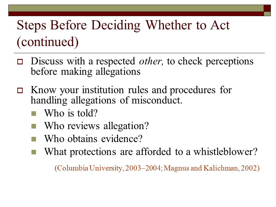 Steps Before Deciding Whether to Act (continued)  Discuss with a respected other, to check perceptions before making allegations  Know your institut