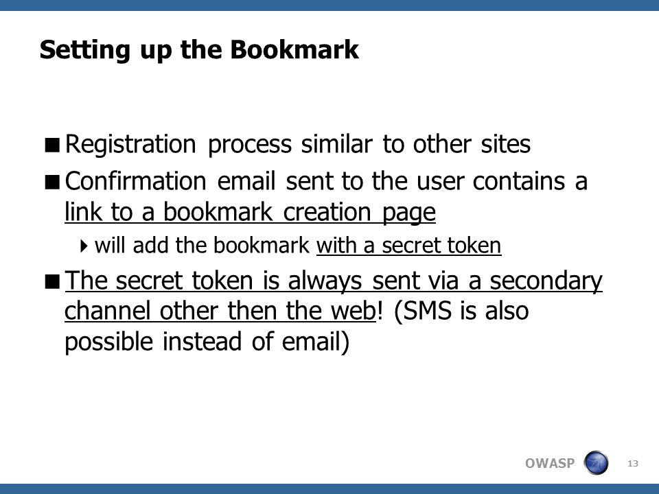 OWASP 13 Setting up the Bookmark  Registration process similar to other sites  Confirmation email sent to the user contains a link to a bookmark cre