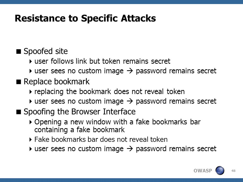 OWASP 48 Resistance to Specific Attacks  Spoofed site  user follows link but token remains secret  user sees no custom image  password remains sec