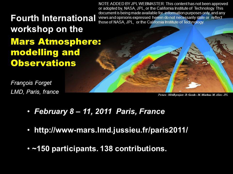 Fourth International workshop on the Mars Atmosphere: modelling and Observations François Forget LMD, Paris, france Picture : SOAR project - D.