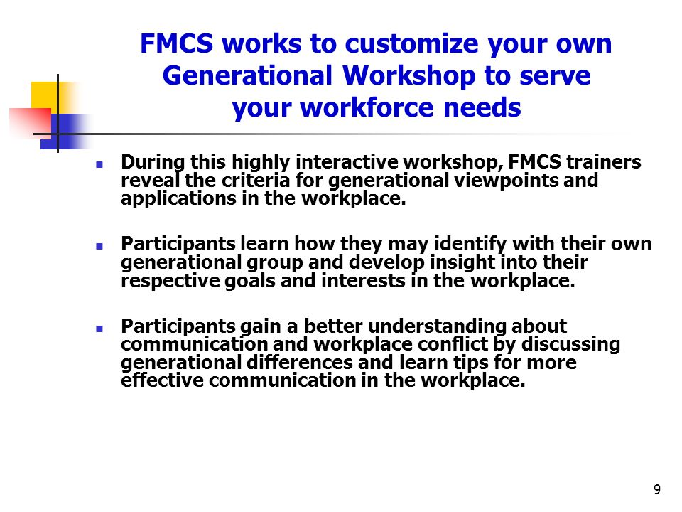 9 FMCS works to customize your own Generational Workshop to serve your workforce needs During this highly interactive workshop, FMCS trainers reveal t