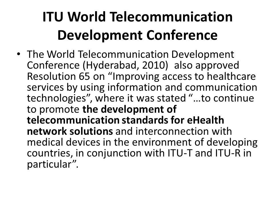 ITU World Telecommunication Development Conference The World Telecommunication Development Conference (Hyderabad, 2010) also approved Resolution 65 on