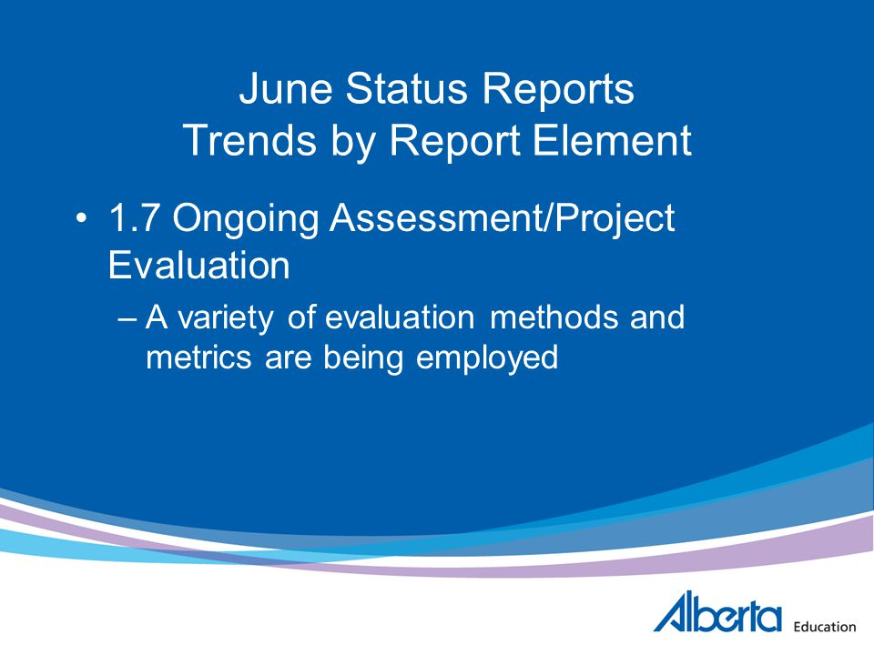 June Status Reports Trends by Report Element 1.7 Ongoing Assessment/Project Evaluation –A variety of evaluation methods and metrics are being employed