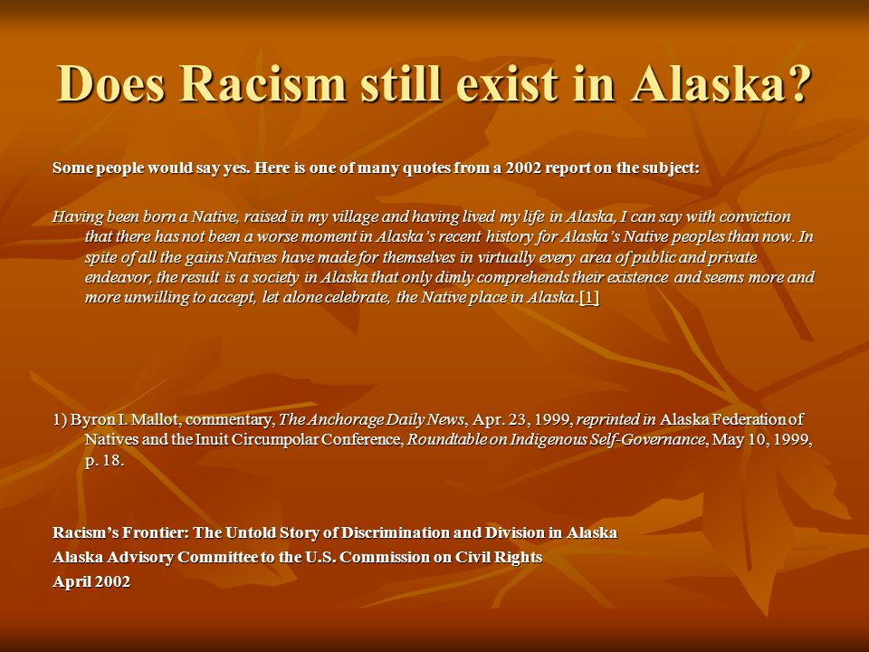 Does Racism still exist in Alaska.Some people would say yes.
