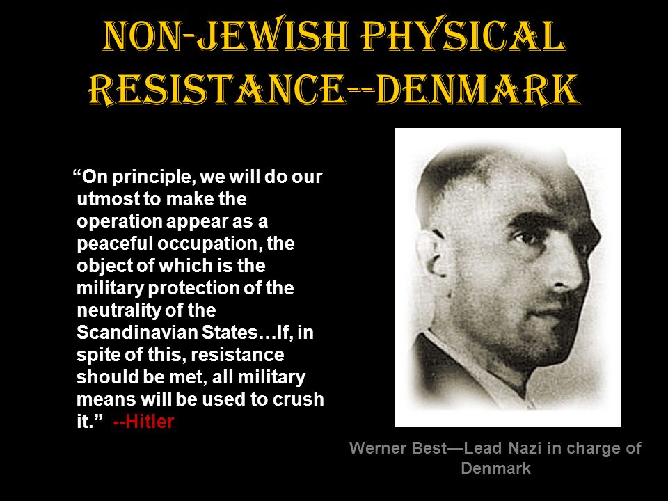 "Non-Jewish Physical Resistance--Denmark ""On principle, we will do our utmost to make the operation appear as a peaceful occupation, the object of whic"