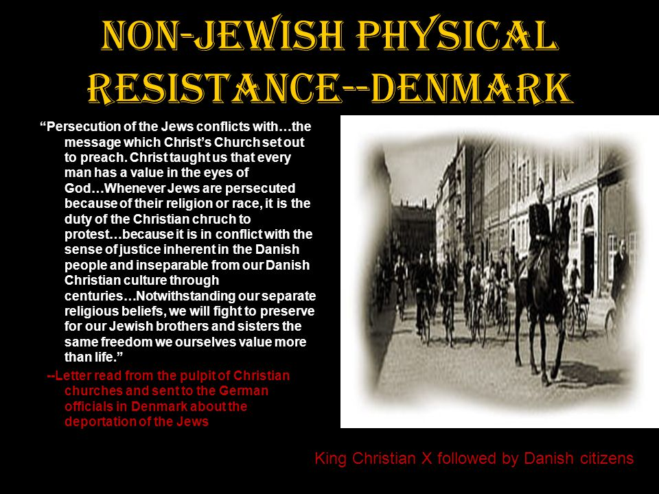 "Non-Jewish Physical Resistance--Denmark ""Persecution of the Jews conflicts with…the message which Christ's Church set out to preach. Christ taught us"