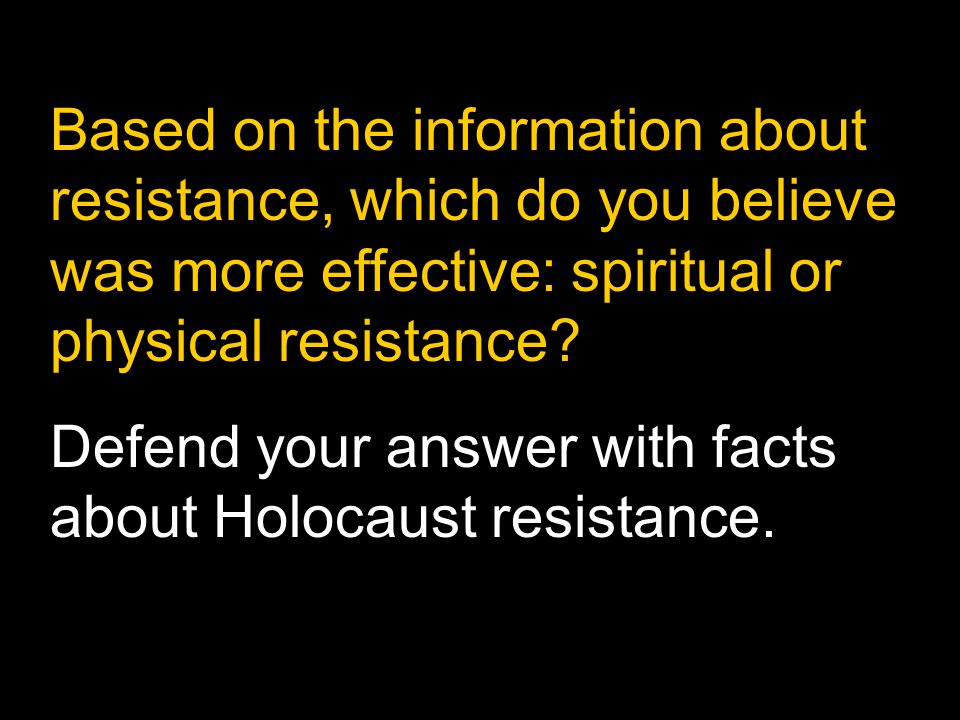 Based on the information about resistance, which do you believe was more effective: spiritual or physical resistance? Defend your answer with facts ab