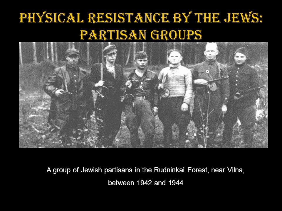 Physical resistance by the jews: Partisan Groups A group of Jewish partisans in the Rudninkai Forest, near Vilna, between 1942 and 1944
