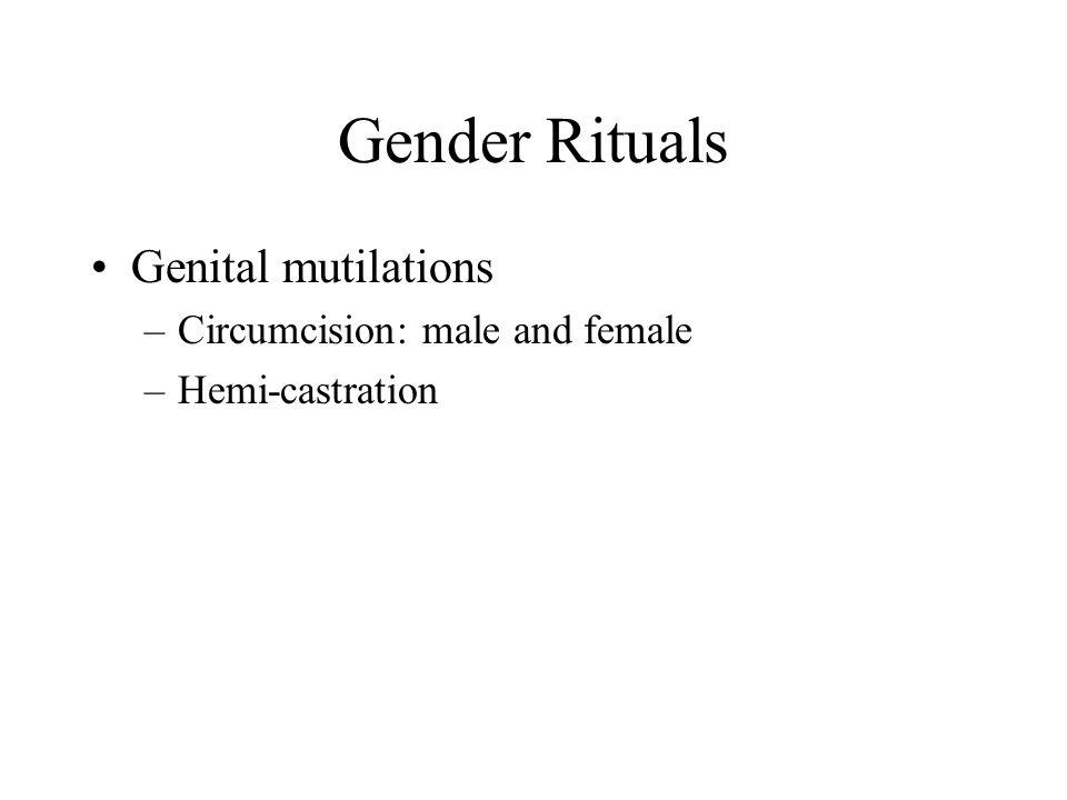 Gender Rituals Genital mutilations –Circumcision: male and female –Hemi-castration