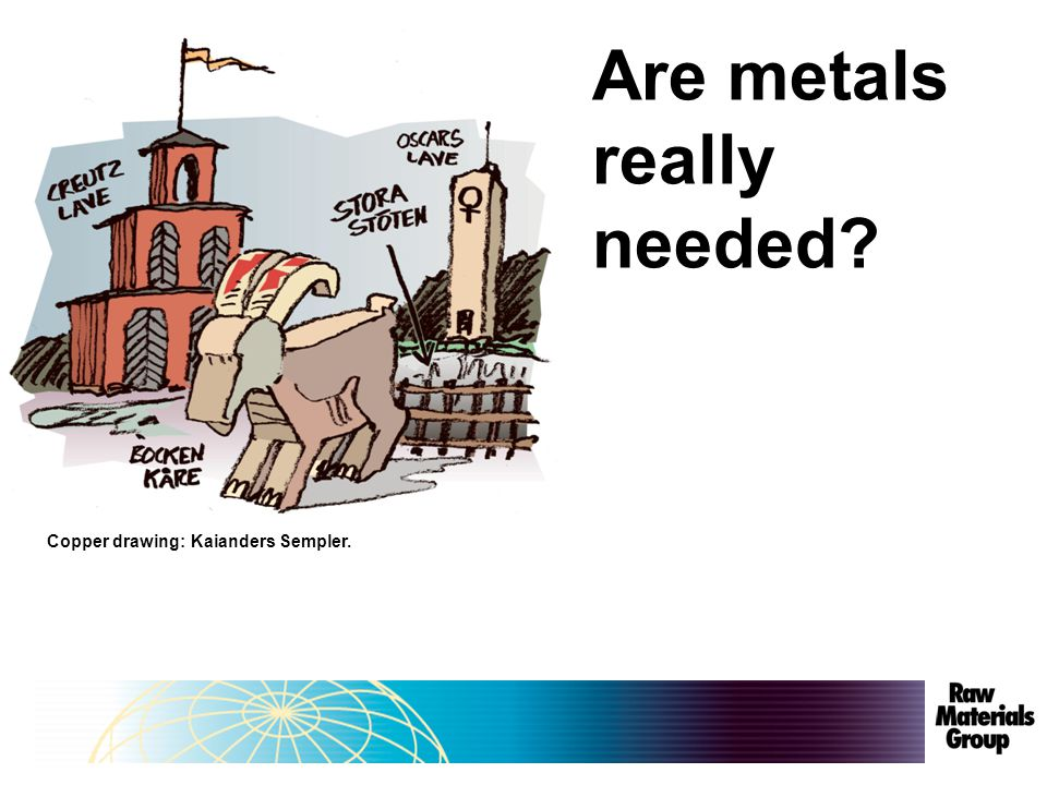 Are metals really needed Copper drawing: Kaianders Sempler.