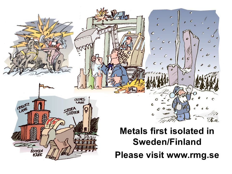 061030 Metals first isolated in Sweden/Finland Please visit www.rmg.se