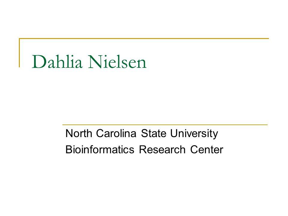 Dahlia Nielsen North Carolina State University Bioinformatics Research Center