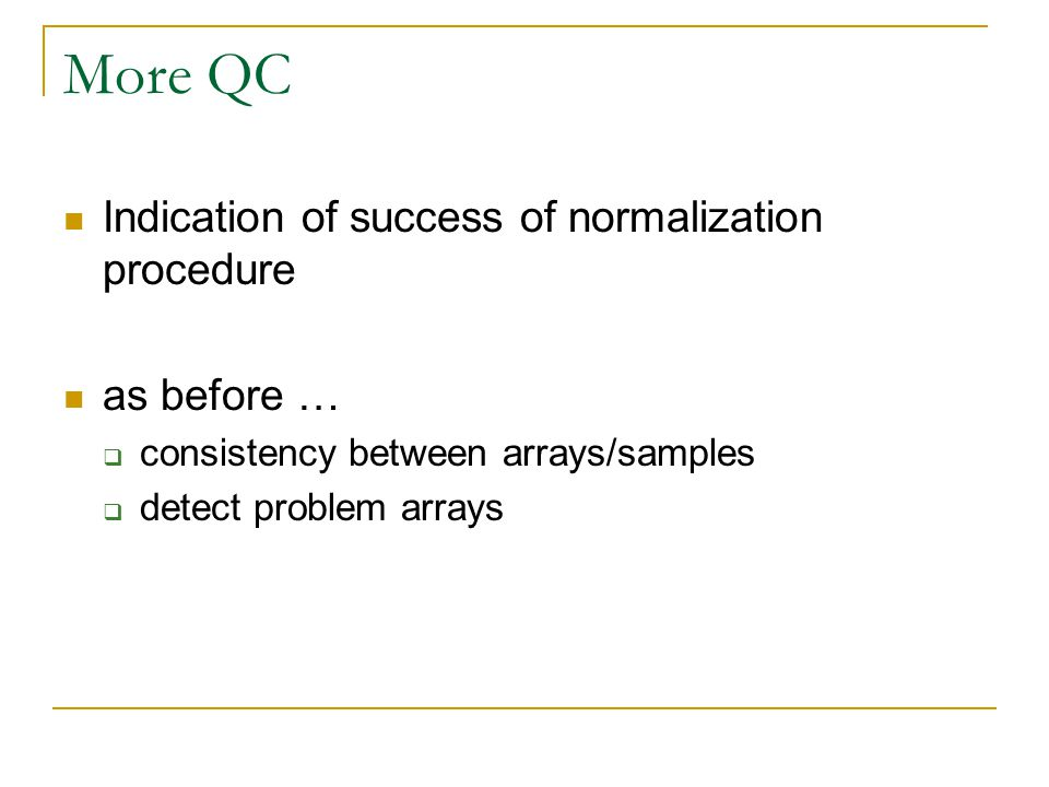 More QC Indication of success of normalization procedure as before …  consistency between arrays/samples  detect problem arrays