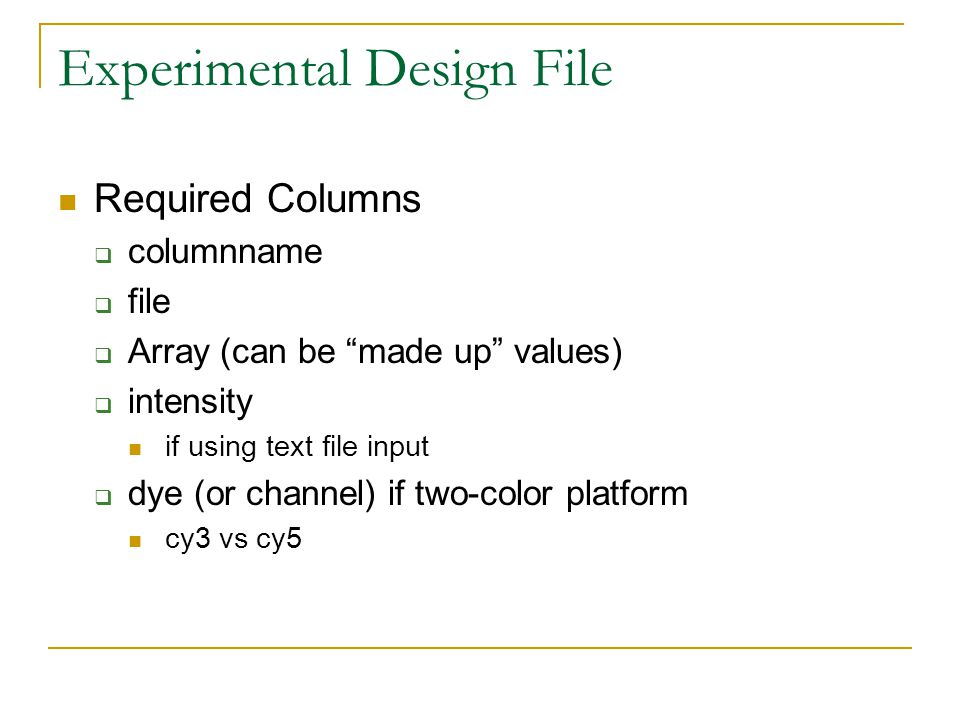 """Experimental Design File Required Columns  columnname  file  Array (can be """"made up"""" values)  intensity if using text file input  dye (or channel"""