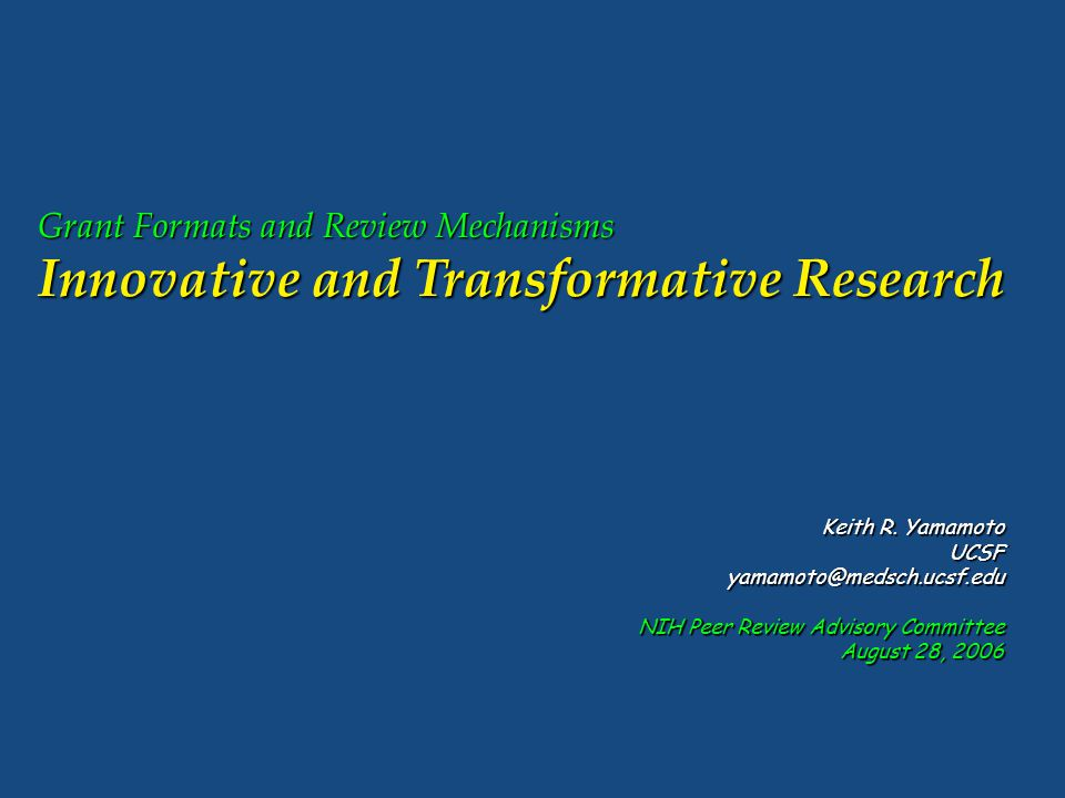 Grant Formats and Review Mechanisms Innovative and Transformative Research Keith R.