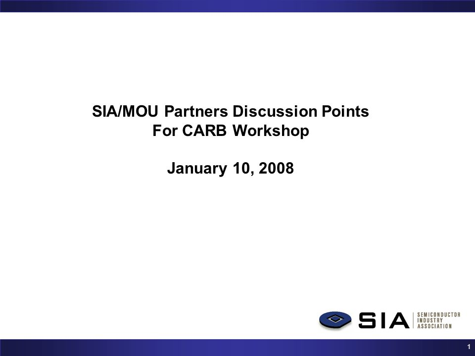 1 SIA/MOU Partners Discussion Points For CARB Workshop January 10, 2008