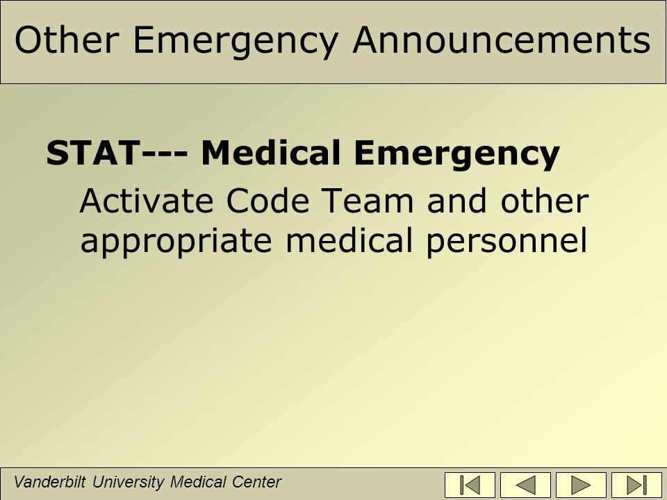 Vanderbilt University Medical Center Other Emergency Announcements STAT--- Medical Emergency Activate Code Team and other appropriate medical personnel