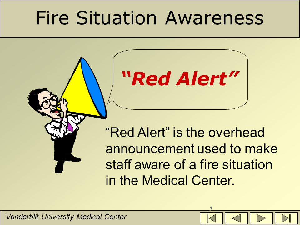 Vanderbilt University Medical Center, Red Alert Fire Situation Awareness Red Alert is the overhead announcement used to make staff aware of a fire situation in the Medical Center.