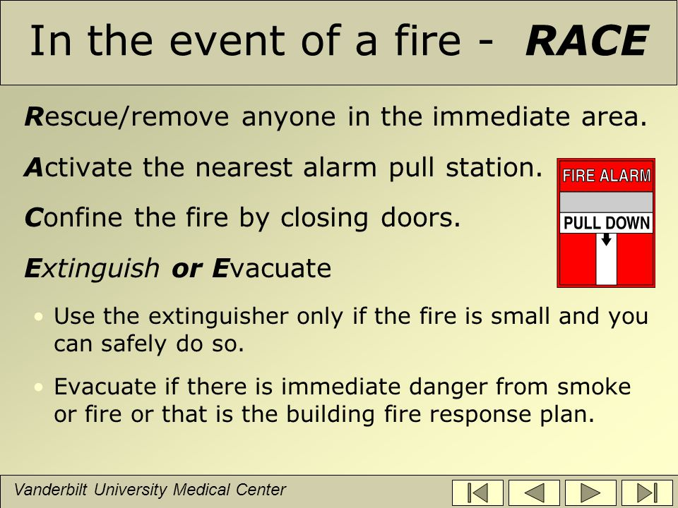 Vanderbilt University Medical Center Evacuation If there is life-threatening danger from smoke or fire, the area will need to be evacuated.