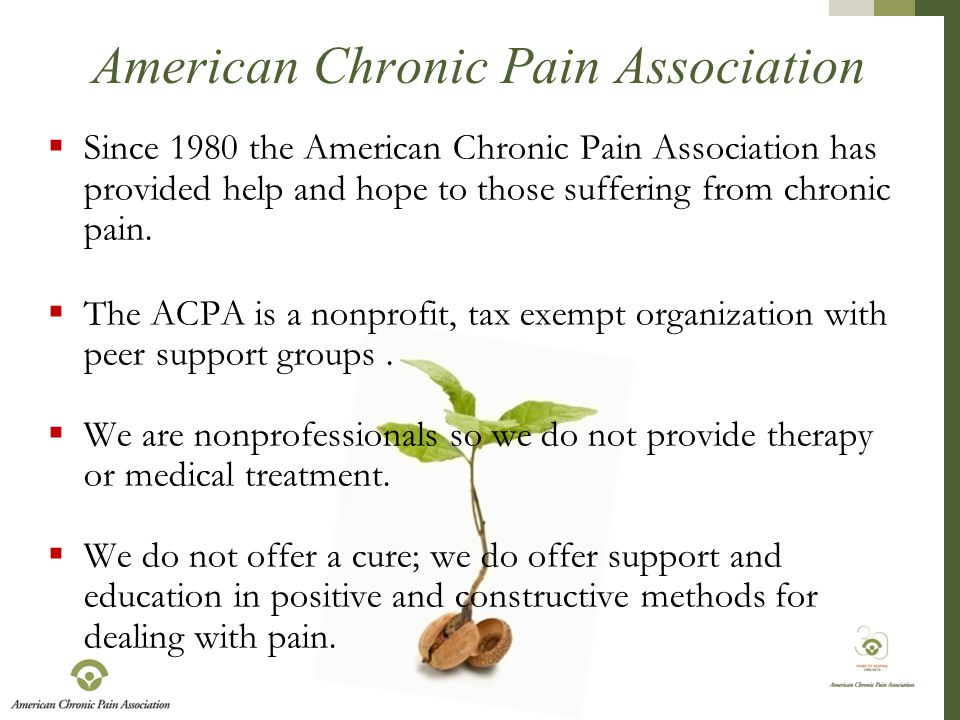  Since 1980 the American Chronic Pain Association has provided help and hope to those suffering from chronic pain.