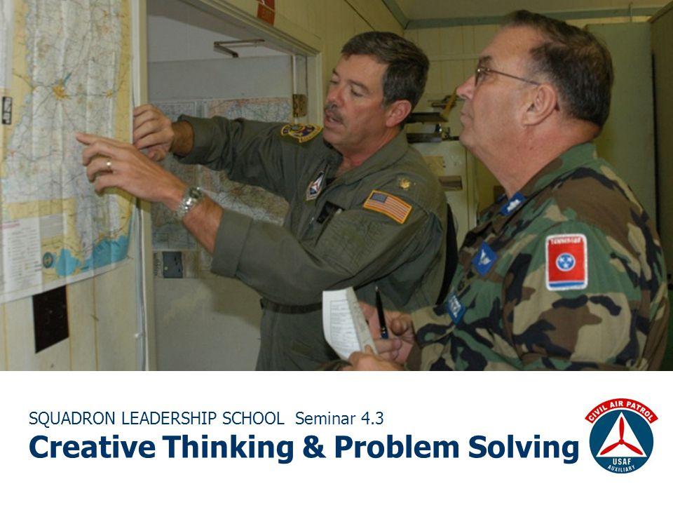 SQUADRON LEADERSHIP SCHOOL Seminar 4.3 Creative Thinking & Problem Solving