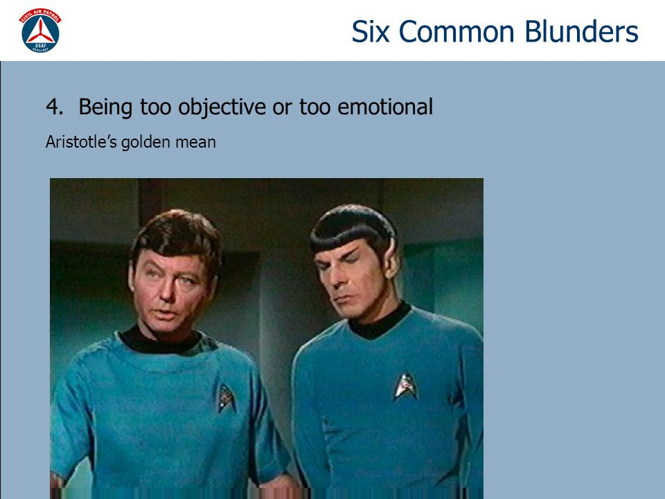 Six Common Blunders 4. Being too objective or too emotional Aristotle's golden mean