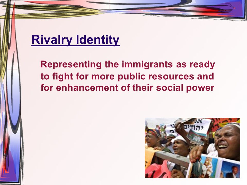 Rivalry Identity Representing the immigrants as ready to fight for more public resources and for enhancement of their social power
