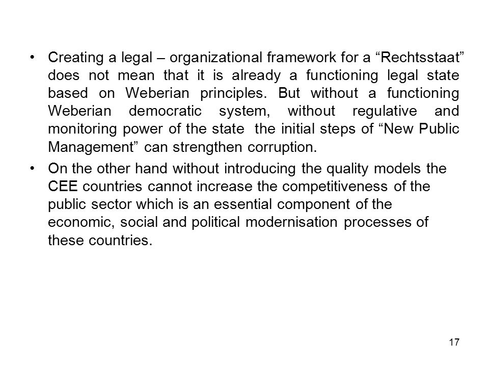 "17 Creating a legal – organizational framework for a ""Rechtsstaat"" does not mean that it is already a functioning legal state based on Weberian princi"