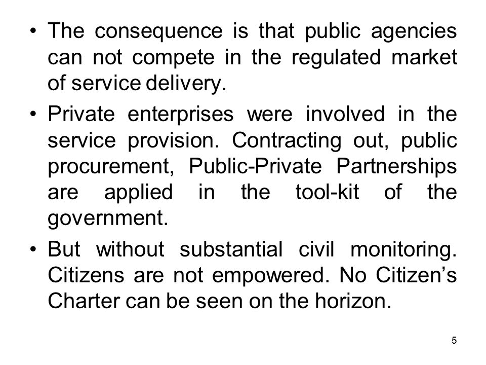 5 The consequence is that public agencies can not compete in the regulated market of service delivery. Private enterprises were involved in the servic