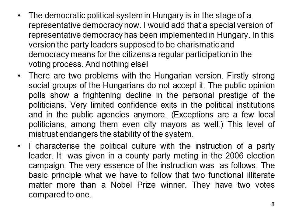 8 The democratic political system in Hungary is in the stage of a representative democracy now. I would add that a special version of representative d