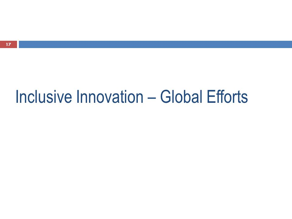 Inclusive Innovation – Global Efforts 17