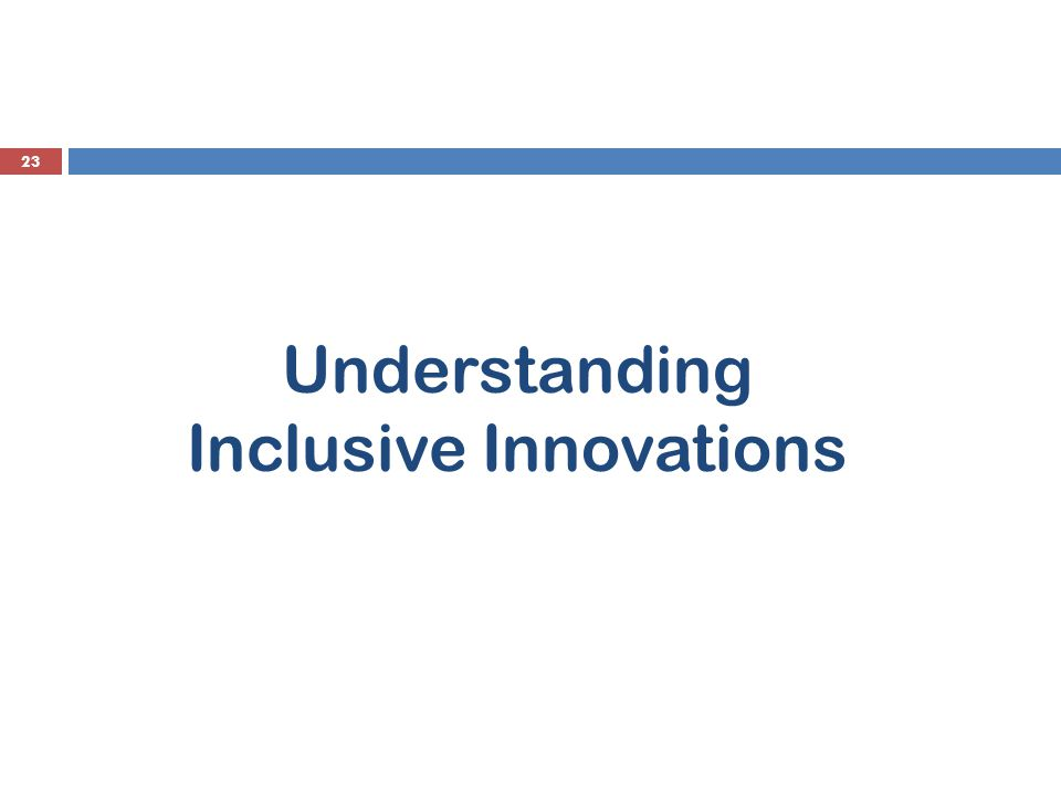 Understanding Inclusive Innovations 23