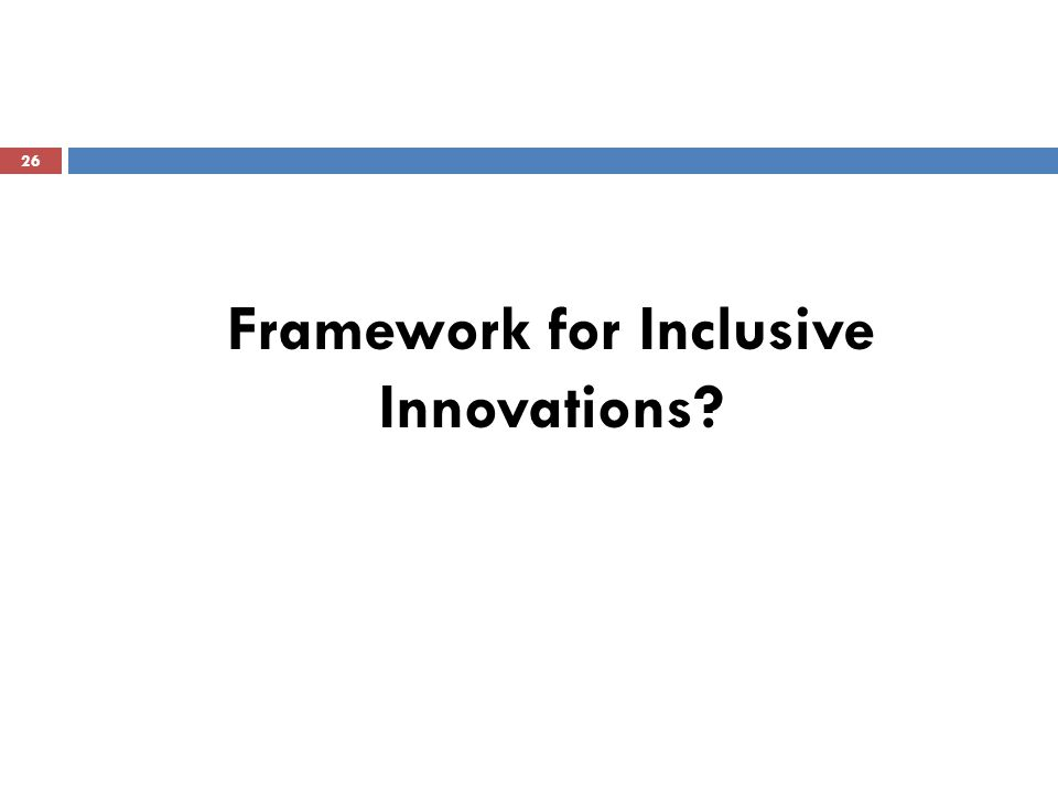 26 Framework for Inclusive Innovations?