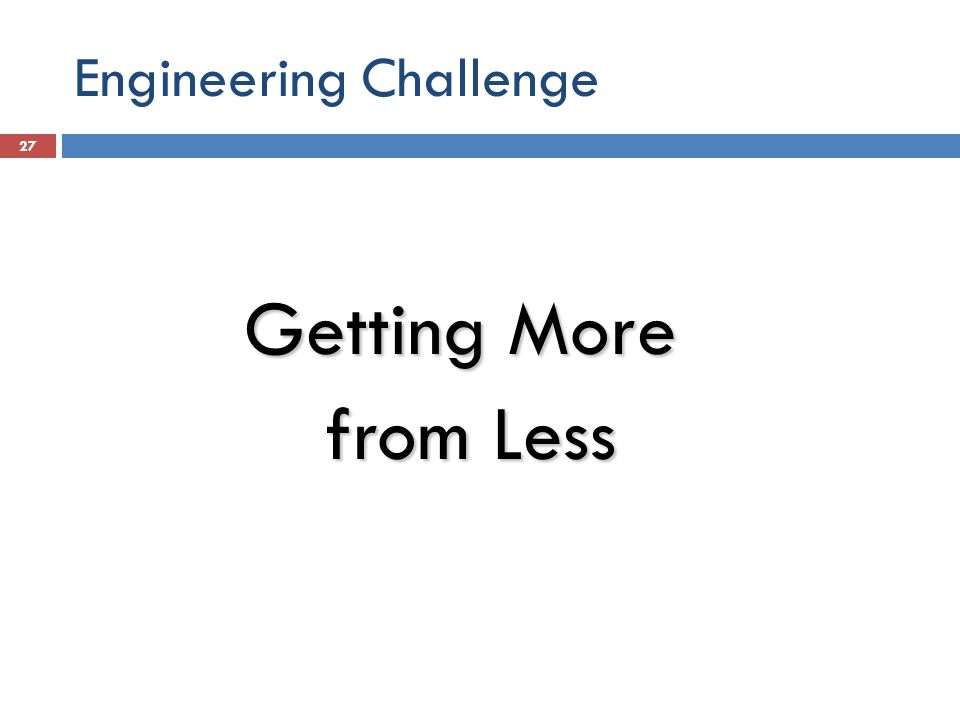 27 Getting More from Less from Less Engineering Challenge
