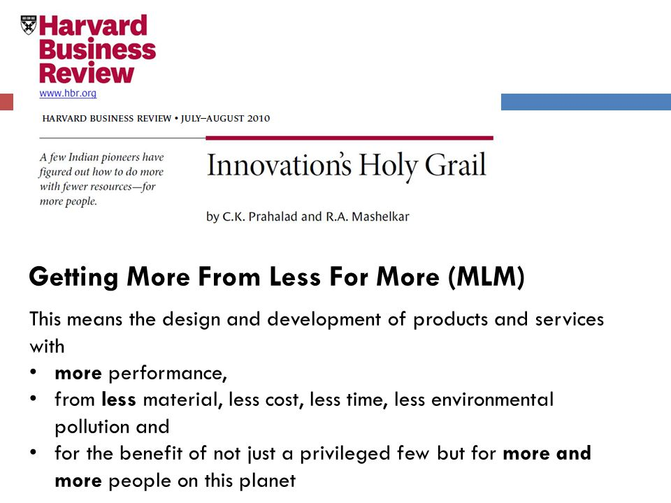 34 Getting More From Less For More (MLM) This means the design and development of products and services with more performance, from less material, les