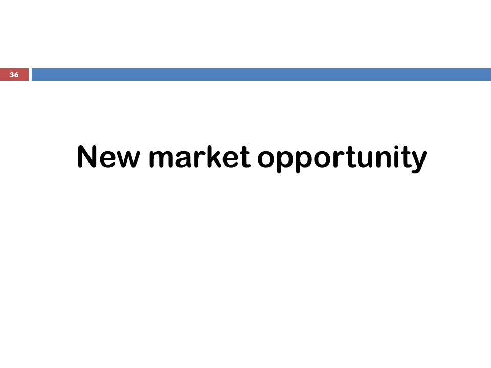 New market opportunity 36
