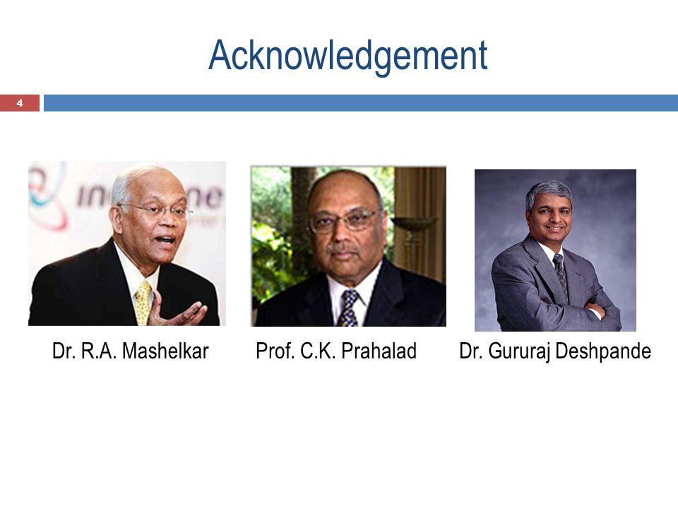 Acknowledgement 4 Dr. R.A. MashelkarProf. C.K. PrahaladDr. Gururaj Deshpande