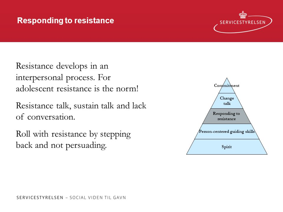 Responding to resistance Commitment Change talk Responding to resistance Person-centered guiding skills Spirit Resistance develops in an interpersonal process.