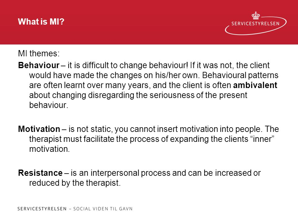 What is MI. MI themes: Behaviour – it is difficult to change behaviour.