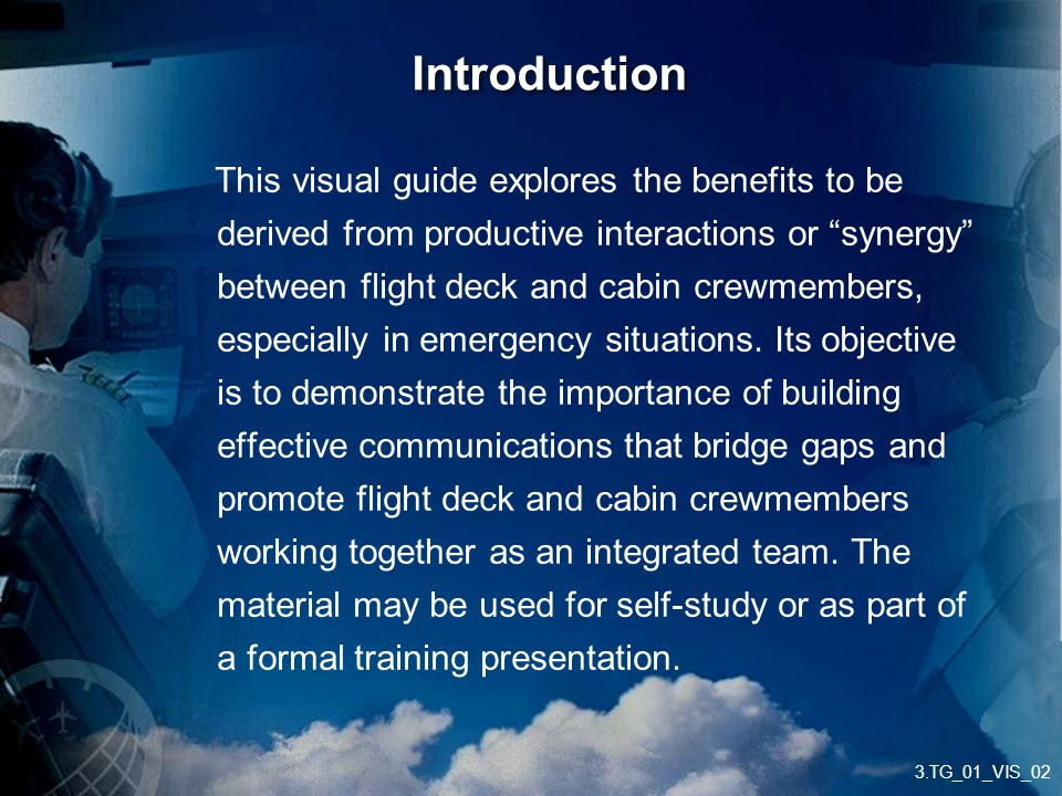 """3.TG_01_VIS_02 Introduction This visual guide explores the benefits to be derived from productive interactions or """"synergy"""" between flight deck and ca"""